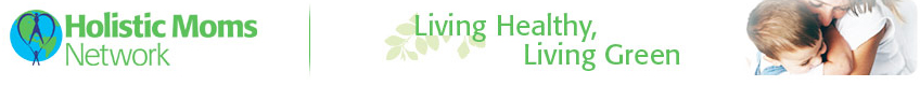 Holistic Moms Network - Living Healthy, Living Green